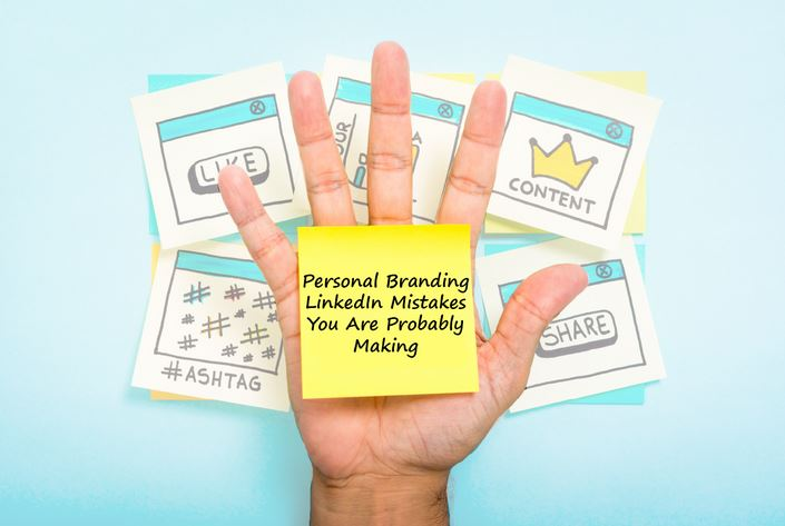 Personal Branding LinkedIn Mistakes You Are Probably Making