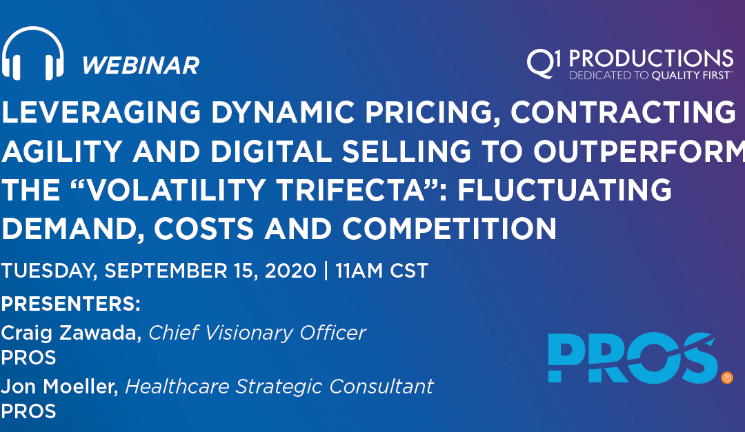 "Leveraging Dynamic Pricing, Contracting Agility and Digital Selling to Outperform the ""Volatility Trifecta"": Fluctuating Demand, Costs and Competition"
